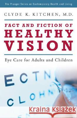 Fact and Fiction of Healthy Vision: Eye Care for Adults and Children Clyde K. Kitchen 9780275993450