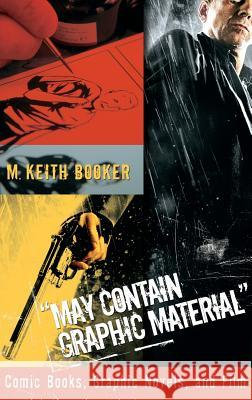 May Contain Graphic Material : Comic Books, Graphic Novels, and Film M. Keith Booker 9780275993863