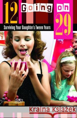 12 Going on 29 : Surviving Your Daughter's Tween Years Silvana Clark Sondra Clark 9780275994167