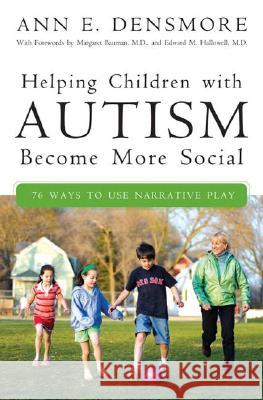 Helping Children with Autism Become More Social: 76 Ways to Use Narrative Play Ann E. Densmore Edgar Stewart Zachary Newman 9780275997021