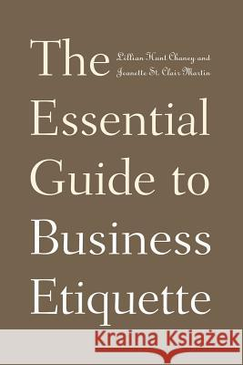 The Essential Guide to Business Etiquette Lillian Hunt Chaney Jeanette St Clair Martin 9780275997144