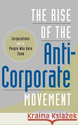 The Rise of the Anti-Corporate Movement: Corporations and the People Who Hate Them Evan Osborne 9780275997861