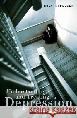 Understanding and Treating Depression : Ways to Find Hope and Help Rudy Nydegger 9780275998561