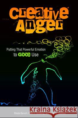 Creative Anger: Putting That Powerful Emotion to Good Use Rhoda Baruch Edith H. Grotberg Suzanne Stutman 9780275998745