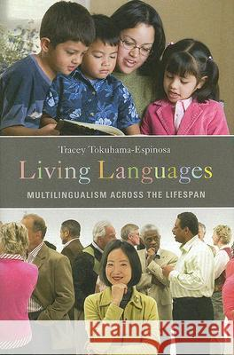 Living Languages : Multilingualism across the Lifespan Tracey Tokuhama-Espinosa 9780275999124
