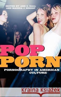 Pop-Porn: Pornography in American Culture Ann C. Hall Mardia J. Bishop 9780275999209
