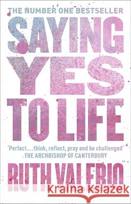 Saying Yes to Life : Originally published as The Archbishop of Canterbury's Lent Book 2020 Ruth Valerio 9780281083770