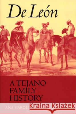 de León, a Tejano Family History Carolina Castillo Crimm A. Carolina Castil Crimm Ana Carolina Castillo Crimm 9780292702202
