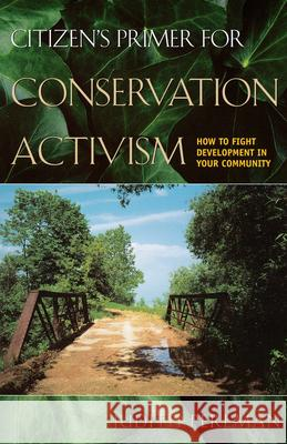 Citizen's Primer for Conservation Activism: How to Fight Development in Your Community Judith Perlman 9780292702905