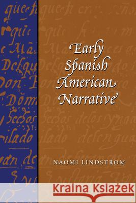 Early Spanish American Narrative Naomi Lindstrom 9780292705661