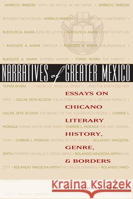 Narratives of Greater Mexico: Essays on Chicano Literary History, Genre, and Borders Hector Calderon Hctor Caldern 9780292705821