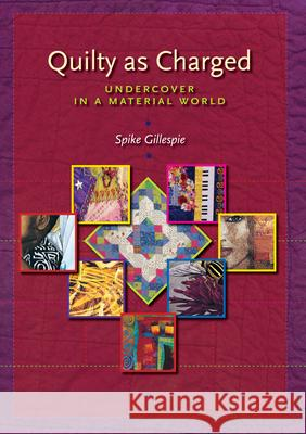 Quilty as Charged : Undercover in a Material World Spike Gillespie 9780292705999