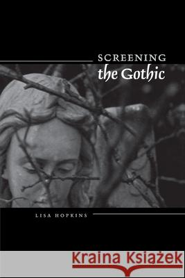 Screening the Gothic Lisa Hopkins 9780292706460 University of Texas Press