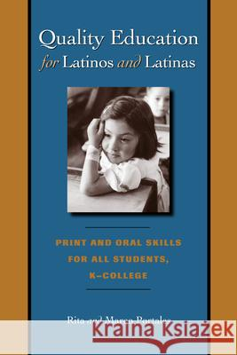 Quality Education for Latinos and Latinas: Print and Oral Skills for All Students, K-College Rita Portales Marco Portales 9780292706644