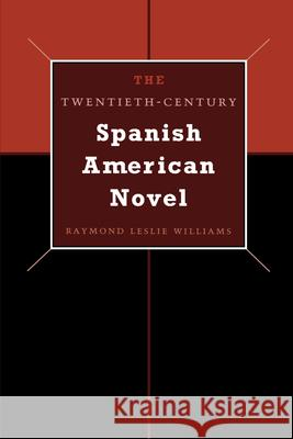 The Twentieth-Century Spanish American Novel Raymond Leslie Williams 9780292706705