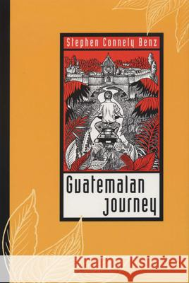Guatemalan Journey Stephen Connely Benz 9780292708402
