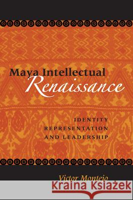 Maya Intellectual Renaissance : Identity, Representation, and Leadership Victor D. Montejo 9780292709393