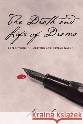The Death and Life of Drama: Reflections on Writing and Human Nature Lance Lee 9780292709645