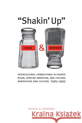 Shakin' Up Race and Gender: Intercultural Connections in Puerto Rican, African American, and Chicano Narratives and Culture (1965-1995) Marta E. Sanchez 9780292709652