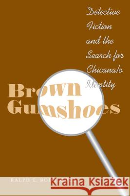 Brown Gumshoes: Detective Fiction and the Search for Chicana/O Identity Ralph E. Rodriguez 9780292712553