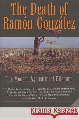 The Death of Ramon Gonzalez: The Modern Agricultural Dilemma Angus Wright 9780292712683