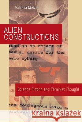 Alien Constructions: Science Fiction and Feminist Thought Patricia Melzer 9780292713079