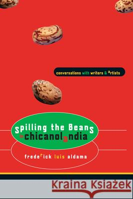 Spilling the Beans in Chicanolandia: Conversations with Writers and Artists Frederick Luis Aldama 9780292713123