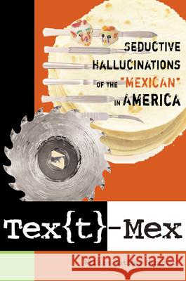 Text-Mex: Seductive Hallucinations of the Mexican in America William Anthony Nericcio 9780292714571