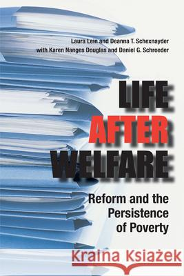 Life After Welfare : Reform and the Persistence of Poverty Laura Lein Deanna T. Schexnayder 9780292716674