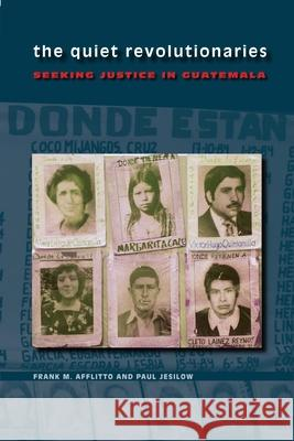 The Quiet Revolutionaries : Seeking Justice in Guatemala Frank M. Afflitto Paul Jesilow 9780292716773