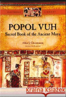 Popol Vuh: Sacred Book of the Ancient Maya Electronic Database Allen J. Christenson 9780292716834