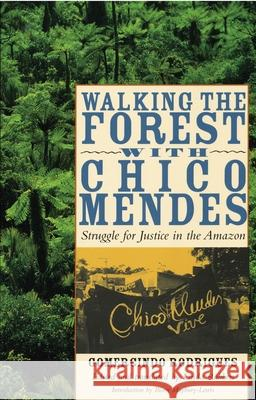 Walking the Forest with Chico Mendes: Struggle for Justice in the Amazon Gomercindo Rodrigues Linda Rabben Biorn Maybury-Lewis 9780292717060
