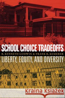 School Choice Tradeoffs: Liberty, Equity, and Diversity R. Kenneth Godwin 9780292719545
