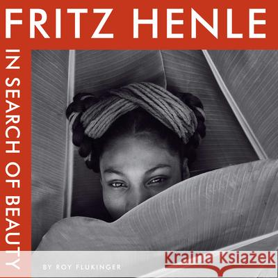 Fritz Henle : In Search of Beauty Fritz Henle Roy Flukinger 9780292719729