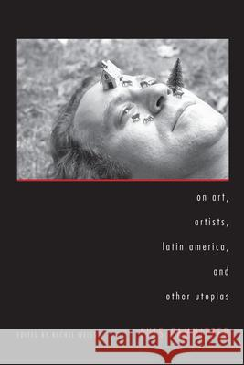 On Art, Artists, Latin America, and Other Utopias Luis Camnitzer Rachel Weiss 9780292719767