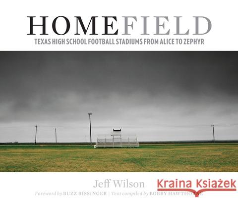 Home Field: Texas High School Football Stadiums from Alice to Zephyr Bobby Hawthorne Jeff Wilson Buzz Bissinger 9780292721999