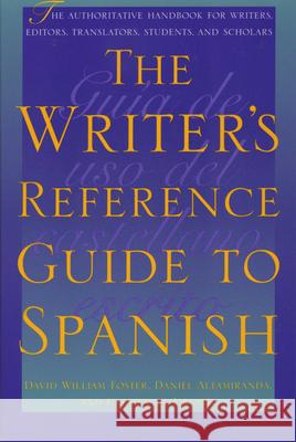 The Writer's Reference Guide to Spanish David W. Foster Daniel Altamiranda Carmen D 9780292725126