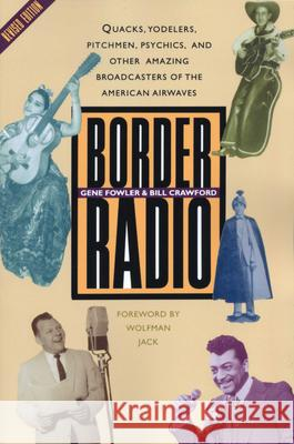Border Radio: Quacks, Yodelers, Pitchmen, Psychics, and Other Amazing Broadcasters of the American Airwaves, Revised Edition Gene Fowler Bill Crawford Bill Crawford 9780292725355