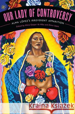 Our Lady of Controversy: Alma Lopez's