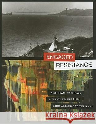 Engaged Resistance: American Indian Art, Literature, and Film from Alcatraz to the Nmai Dean Rader 9780292726963