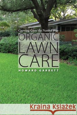 Organic Lawn Care: Growing Grass the Natural Way Howard Garrett 9780292728493