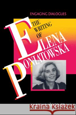 The Writing of Elena Poniatowska: Engaging Dialogues Beth E. Jorgensen Beth E. Jrgensen 9780292740334