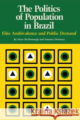 The Politics of Population in Brazil: Elite Ambivalence and Public Demand Peter McDonough Amaury Desouza 9780292741409 University of Texas Press