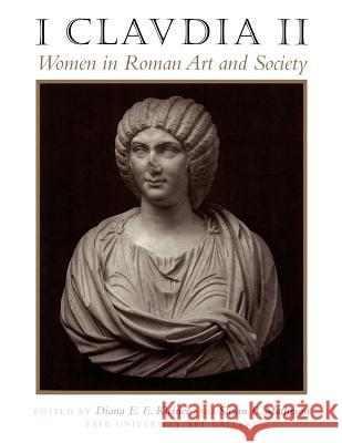 I Claudia II: Women in Roman Art and Society Yale University Art Gallery              Diana E. E. Kleiner Susan B. Matheson 9780292743403
