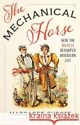 The Mechanical Horse: How the Bicycle Reshaped American Life Margaret Guroff 9780292743625