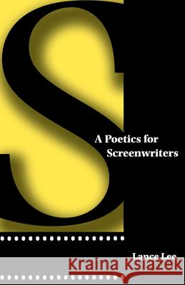 A Poetics for Screenwriters Lance Lee 9780292747197