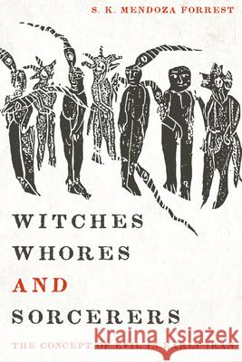 Witches, Whores, and Sorcerers: The Concept of Evil in Early Iran Satnam Mendoza Forrest 9780292747678