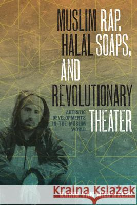 Muslim Rap, Halal Soaps, and Revolutionary Theater : Artistic Developments in the Muslim World  9780292747685