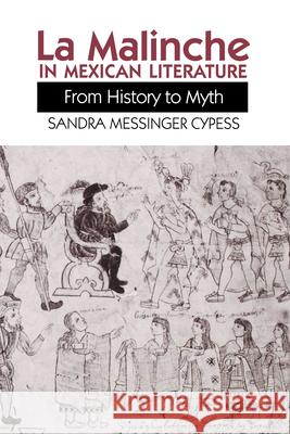 La Malinche in Mexican Literature: From History to Myth Sandra M. Cypess Sandra M. Cypress 9780292751347