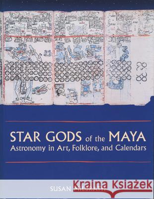 Star Gods of the Maya: Astronomy in Art, Folklore and Calendars Susan Milbrath 9780292752269